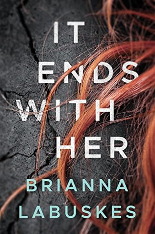 Review Thank You NetGalley For The Copy Of It Ends With Her By Brianna Labuskes That I Read And Reviewed Really Enjoyed This Book Even Though Figured