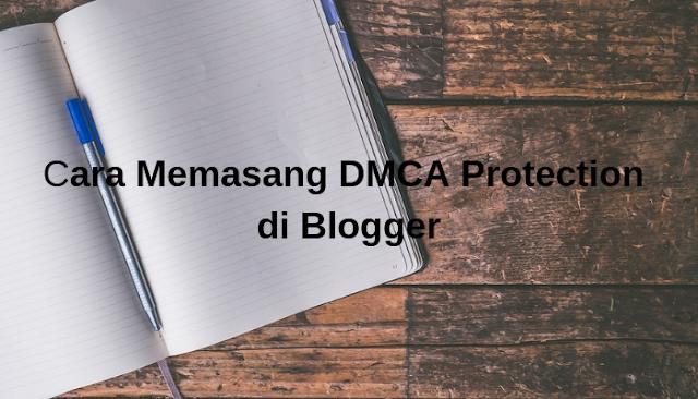 Cara Memasang DMCA Protection di Blogger