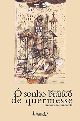 Ó sonho branco de quermesse Um romance simbolista Alexandre Azevedo