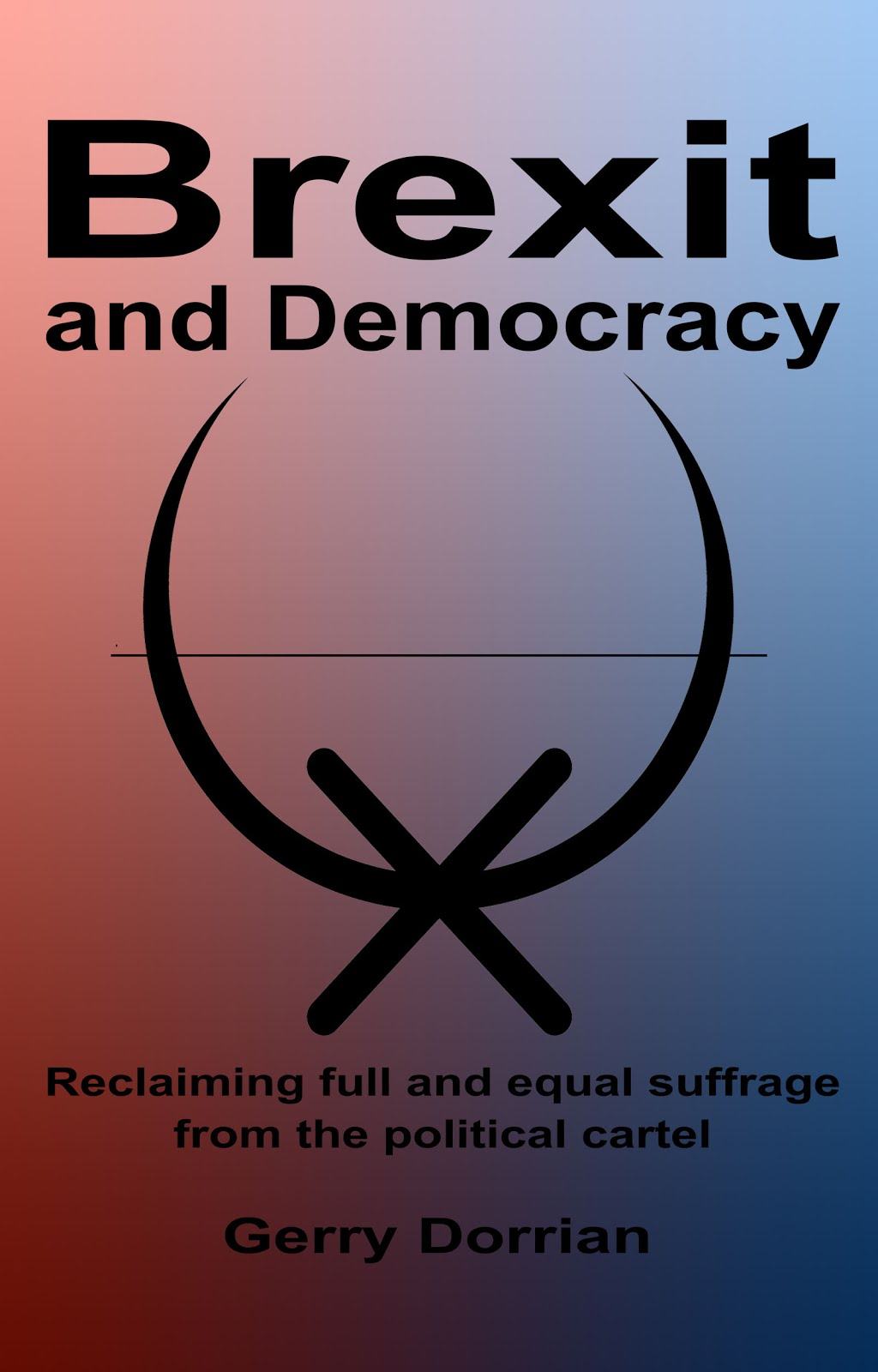 """Brexit and Democracy: Reclaiming full and equal suffrage from the political cartel"""