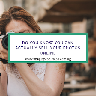 DO YOU KNOW THAT YOU CAN ACTUALLY SELL YOUR PHOTOS ONLINE :HOW AND WHERE