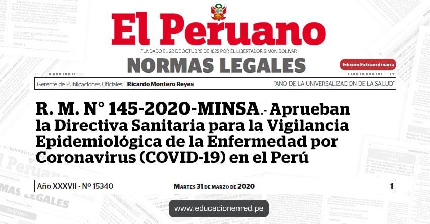 R. M. N° 145-2020-MINSA.- Aprueban la Directiva Sanitaria para la Vigilancia Epidemiológica de la Enfermedad por Coronavirus (COVID-19) en el Perú
