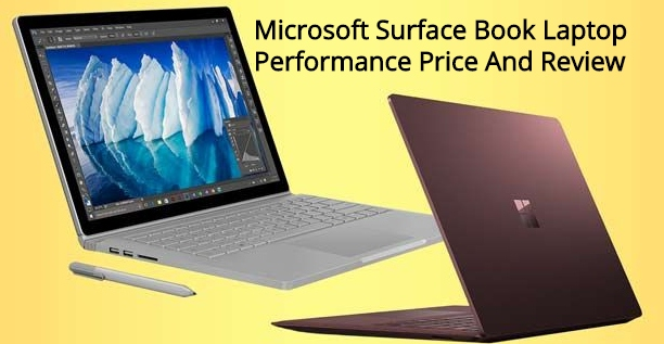 Microsoft Surface Book Laptop Performance Price And Review