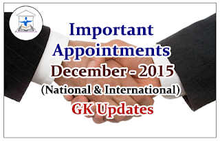 List of Important Appointments (National& International) in December 2015