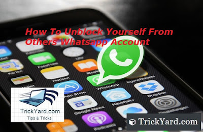 How To Unblock Yourself From Others Whatsapp Account | How To Chat Even IF Somebody BLOCKED You