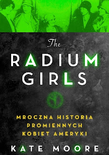 The Radium Girls. Mroczna historia promiennych kobiet Ameryki - Kate Moore