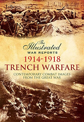 Trench Warfare: Contemporary Combat Images from the Great War (Illustrated War Reports)