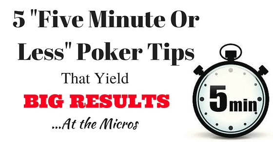 5 Poker Tips That Yield Big Results at the Micros