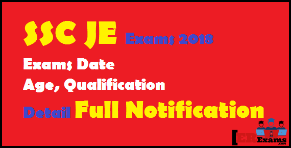 SSC JE Exams 2018 Detail Full Notification, SSC SSC Staff Selection Commission JE 2018 Exams Date, Age, Qualification, Important Date,