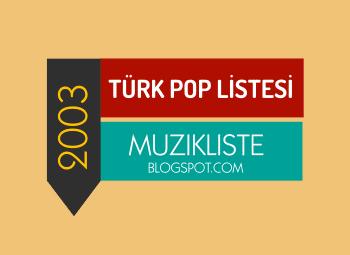 2000ler turk pop 2003 Türk pop Şarkıları