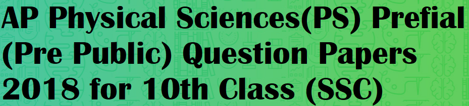 AP Physical Sciences(PS) Prefial (Pre Public) Question Papers 2018 for 10th Class (SSC)