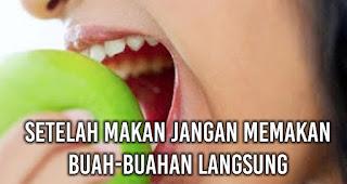 Setelah Makan Jangan memakan buah-buahan langsung