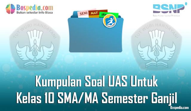 Kumpulan Soal UAS Untuk Kelas 10 SMA/MA Semester Ganjil