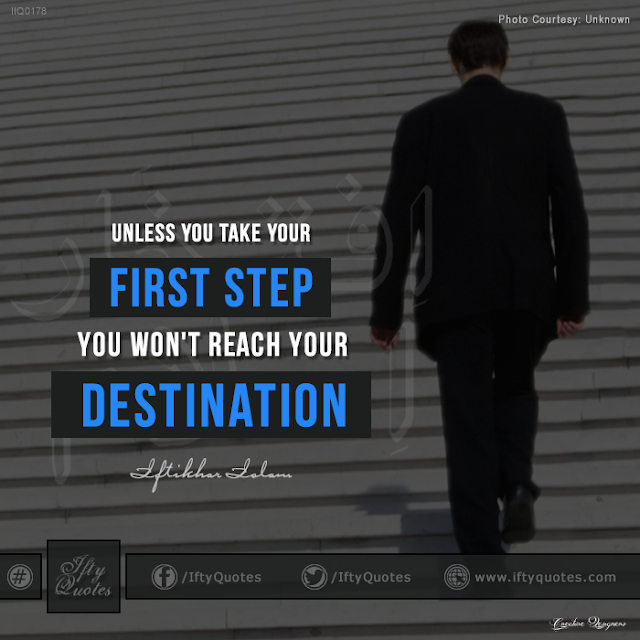 Ifty Quotes: Unless you take your first step, you won't reach your destination - Iftikhar Islam