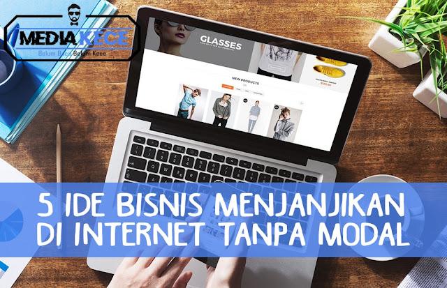 5 Ide Bisnis Menjanjikan Di Internet Tanpa Modal