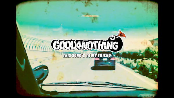 """Good4Nothing premiere video for """"This Song's To My Friend"""""""