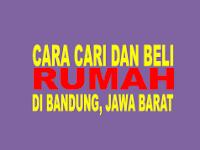 Cara Beli dan Cari Rumah di Bandung secara Online