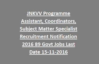 JNKVV Programme Assistant, Coordinators, Subject Matter Specialist Recruitment Notification 2016 89 Govt Jobs Last Date 15-11-2016