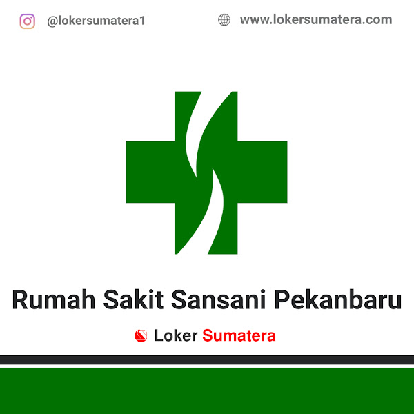 Lowongan Kerja Pekanbaru, Rumah Sakit Sansani Juli 2021