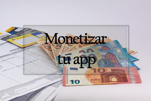 Monetizar tu app