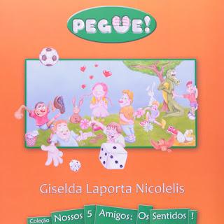 Pegue! Giselda Laporta Nicolelis. Nossos 5 Amigos: Os sentidos! Editora Porto de Ideias. Capa de Livro. Book Cover. 2008.