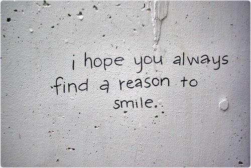 I hope you always find a reason to smile.    -Maya Angelou Quotes.