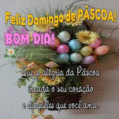 Bom Dia! Que a alegria da Páscoa invada o seu coração e daqueles que você ama.