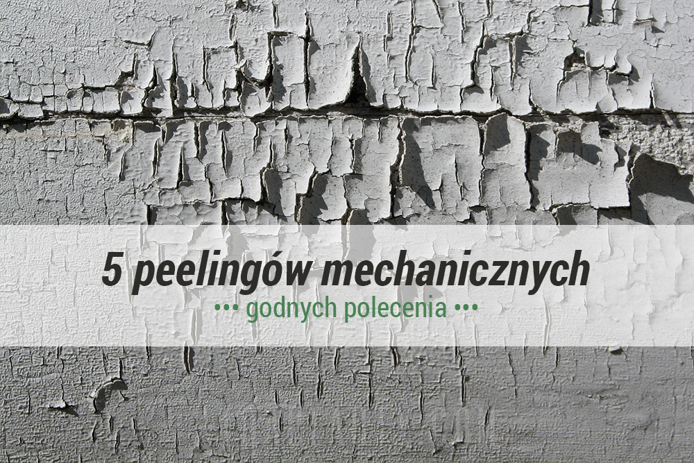 Pielęgnacja :: 5 peelingów mechanicznych godnych polecenia
