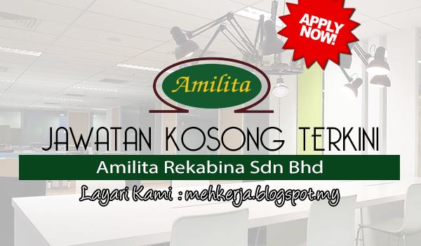 Jawatan Kosong Terkini 2017 di Amilita Rekabina Sdn Bhd