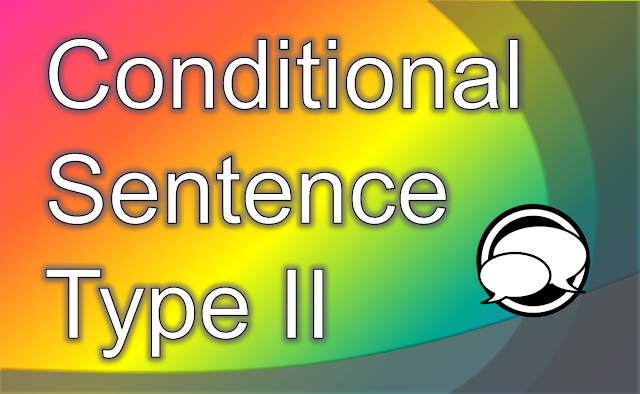 Conditional Sentence Type II (Present Unreal Conditionals)