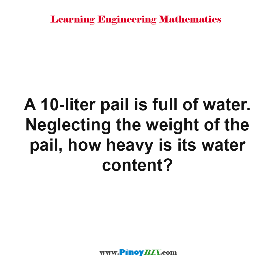 A 10-liter pail is full of water. how heavy is its water content?