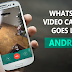 WhatsApp Video Calling For Android Devices is here.