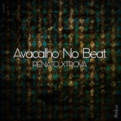 Dj Renato Xtrova-  avacalho no Beat(Original Mix)