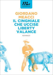 """""""Il cinghiale che uccise Liberty Valance"""" di Giordano Meacci – Minimum Fax editore"""