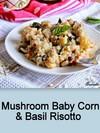 Mushroom,Baby Corn & Basil Risotto