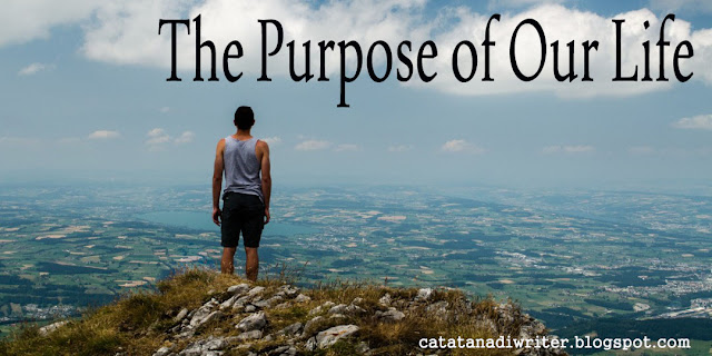 the purpose of our life catatanadiwriter.blogspot.com