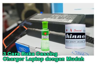 3 Cara Buka Cassing Charger Laptop dengan Mudah