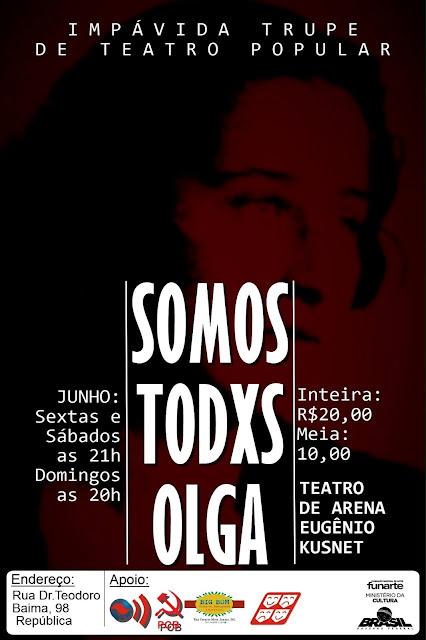 """A Impávida Troupe de Teatro Popular apresenta """"Somos Todos Olga"""""""
