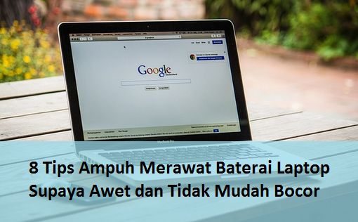 8 Tips Ampuh Merawat Baterai Laptop Supaya Awet dan Tidak Mudah Bocor