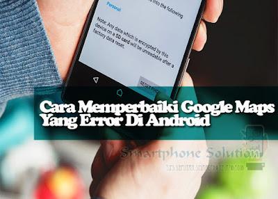 cara memperbaiki google maps yang error