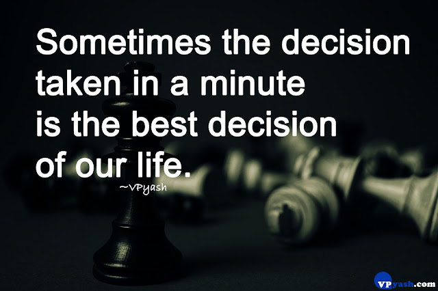 Sometimes the decision taken in a minute is the best decision of our life Inspiring