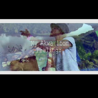 MUSIC + VIDEO: Feelingz - My Akwa Ibom | @feelingzbaby