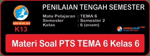 Materi Soal UTS PTS Tema 6 Kelas 6 Kurikulum 2013 Terbaru