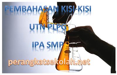 KISI-KISI DAN PEMBAHASAN UTN ULANG 1 DAN 3 GURU MATA PELAJARAN IPA SMP 2018