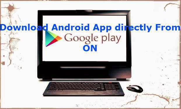 Download Android Apps directly from Google Play on PC