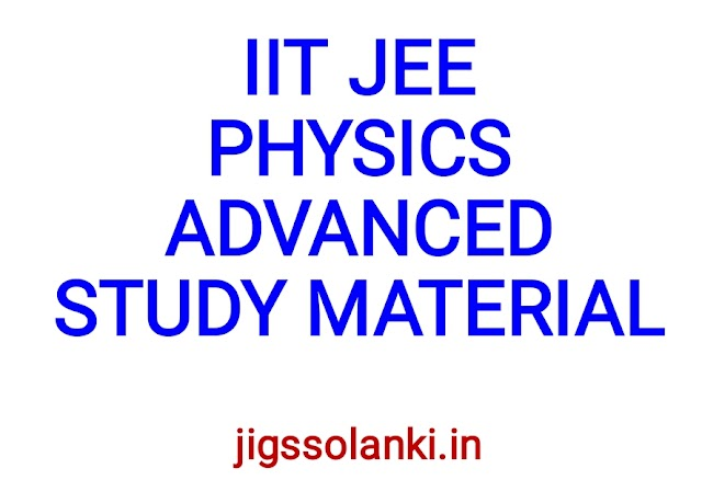 IIT JEE PHYSICS ADVANCED STUDY MATERIAL