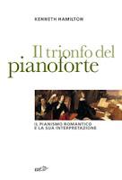 Kenneth Hamilton-Il trionfo del pianoforte-Traduzione di Francesca Cosi e Alessandra Repossi-copertina