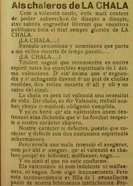 """Els valensians ni som indolents ni malfaeners, ni vagos. Som algo inconsecuents. Pero esta inconsecuensia es filla de l'avasallaora pasió de nostra febrosenca intelichensia.""  Sem. La Chala, nº 4, mayo 1926"