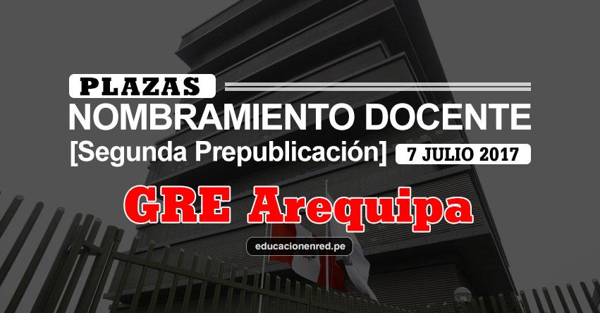 GRE Arequipa: Plazas Puestas a Concurso Nombramiento Docente 2017 [SEGUNDA PREPUBLICACIÓN - MINEDU] www.grearequipa.gob.pe
