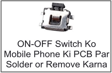 Mobile Phone ON/OFF Switch Ko PCB Par Solder or Remove